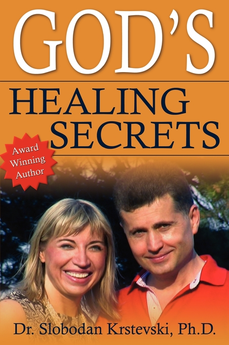 God's Healing Secrets By: Dr. Slobodan Krstevski, Ph.D.