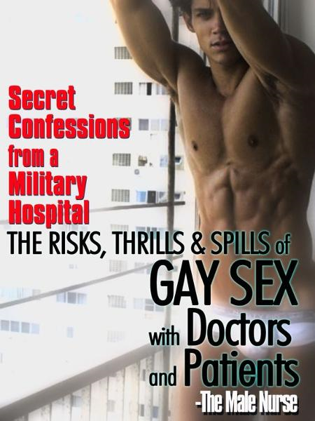 Secret Confessions from a Military Hospital: The Risks, Thrills & Spills of Gay Sex with Doctors and Patients