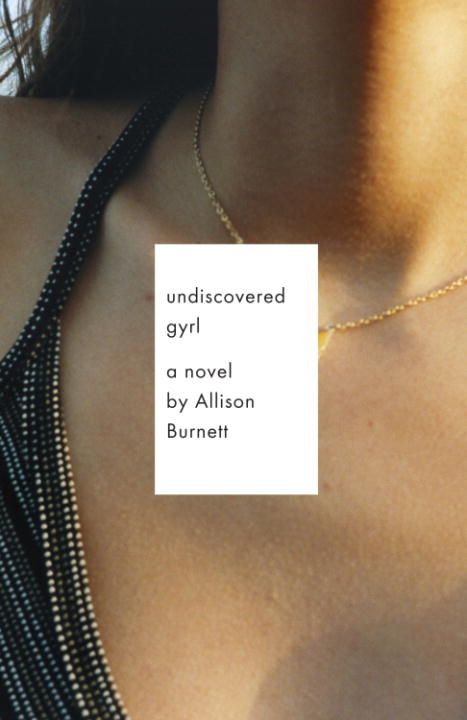 Undiscovered Gyrl By: Allison Burnett