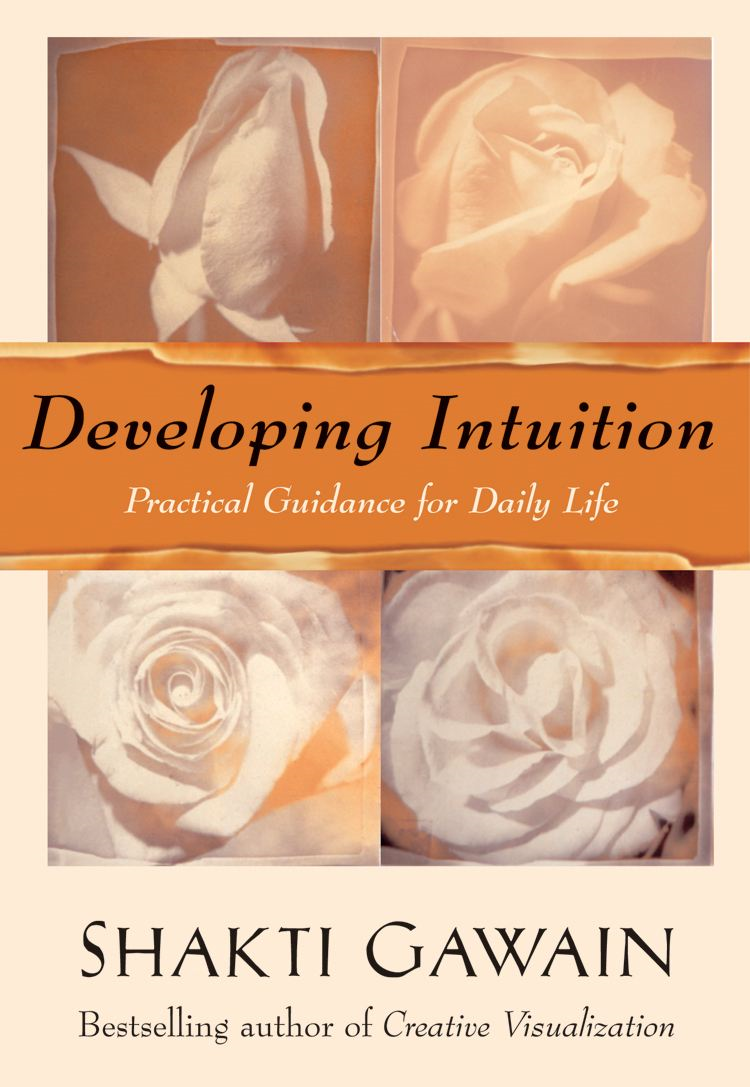 Developing Intuition By: Shakti Gawain
