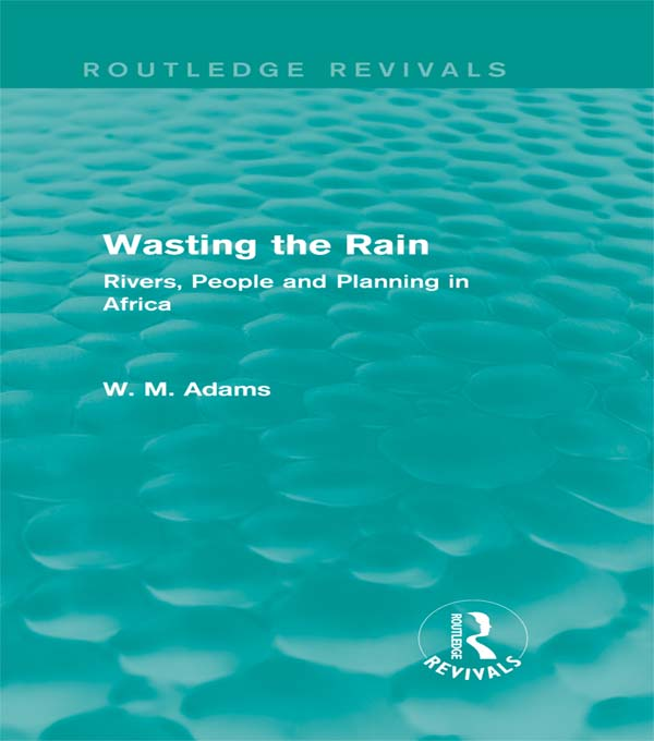 Wasting the Rain: Rivers,  People and Planning in Africa Rivers,  People and Planning in Africa