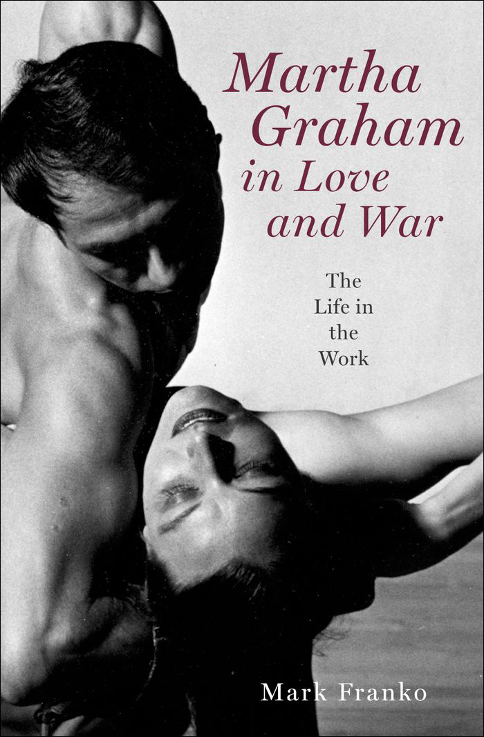 Martha Graham in Love and War:The Life in the Work