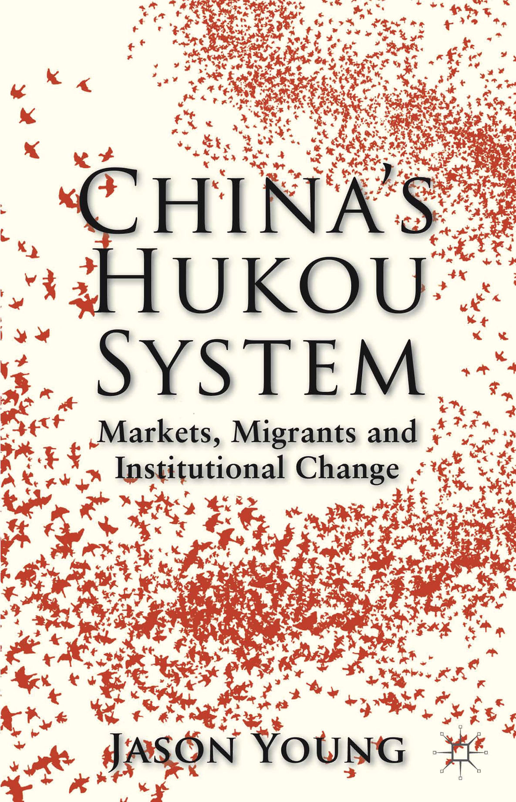 China's Hukou System Markets,  Migrants and Institutional Change