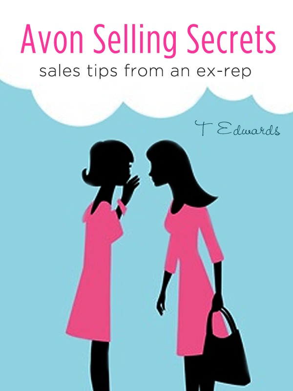 Avon Selling Secrets: Seven Marketing Strategies to Increase Your Sales and Find More Customers