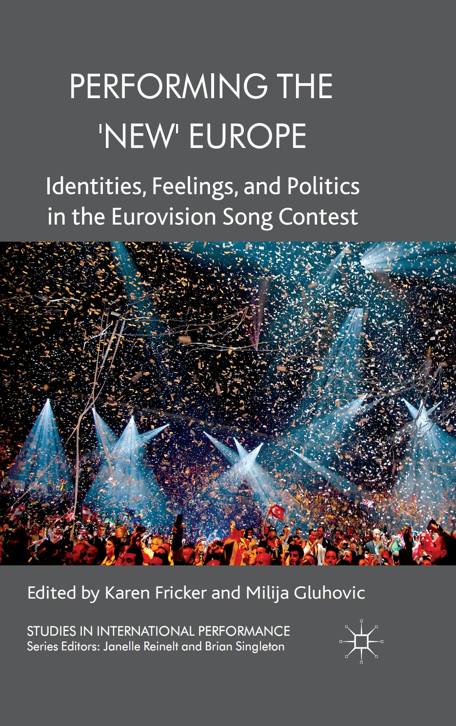 Performing the 'New' Europe Identities,  Feelings and Politics in the Eurovision Song Contest