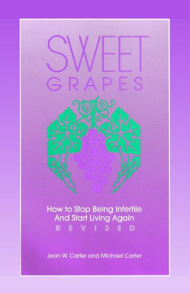 Sweet Grapes: How to Stop Being Infertile and Start Living Again! By: Mike & Jean Carter