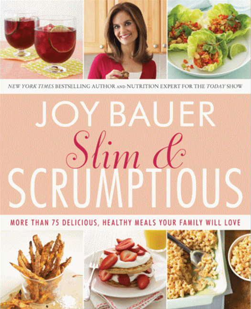 Slim and Scrumptious By: Joy Bauer