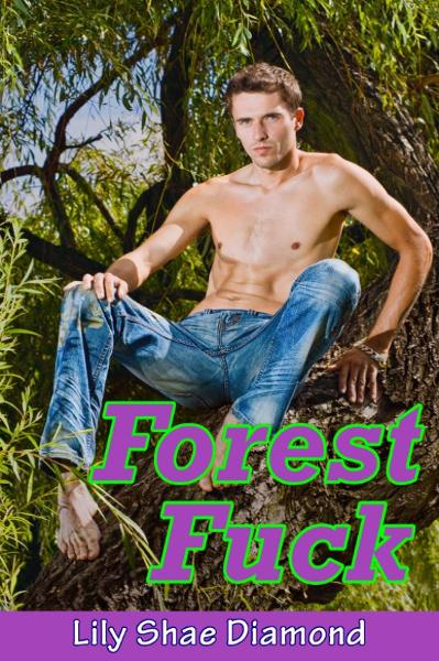 Forest Fuck By: Lily Shae Diamond