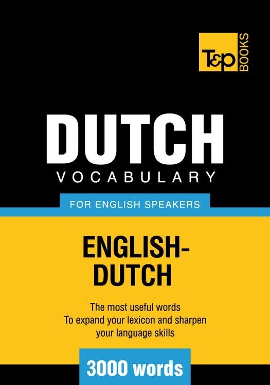 Dutch vocabulary for English speakers - 3000 words By: Andrey Taranov