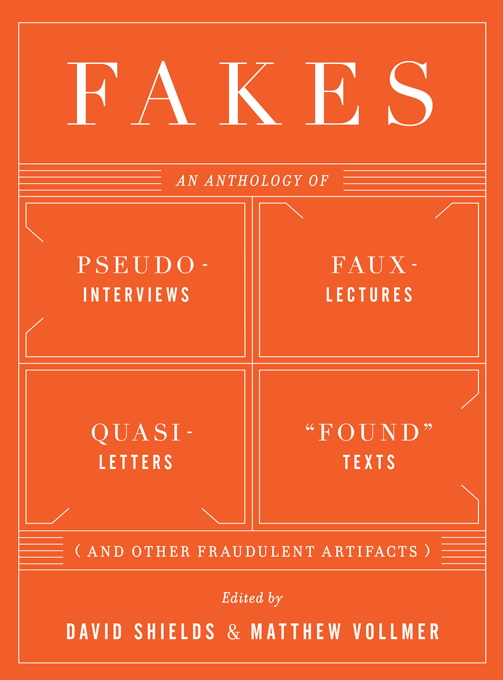 "Fakes: An Anthology of Pseudo-Interviews, Faux-Lectures, Quasi-Letters, ""Found"" Texts, and Other Fraudulent Artifacts By:"