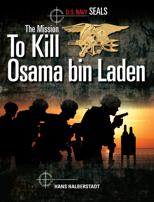 U.S. Navy SEALs: The Mission to Kill Osama bin Laden By: Hans Halberstadt