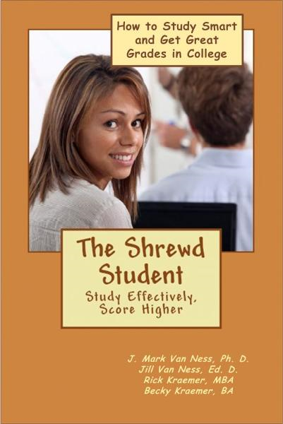 The Shrewd Student: How to Study Smarter and Get Great Grades in College By: Rick Kraemer