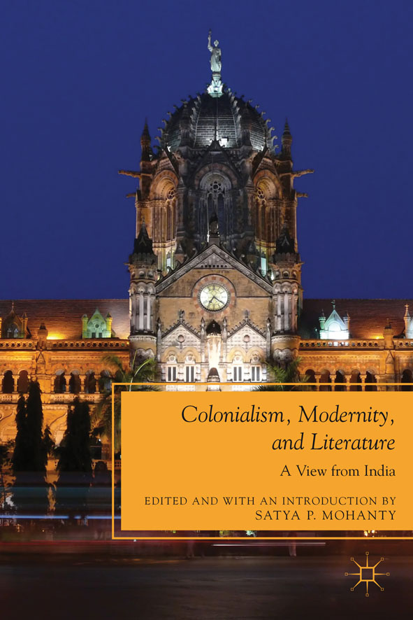 Colonialism,  Modernity,  and Literature A View from India
