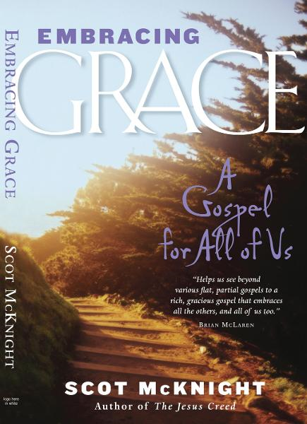 Embracing Grace: A Gospel for All of Us By: Scot McKnight