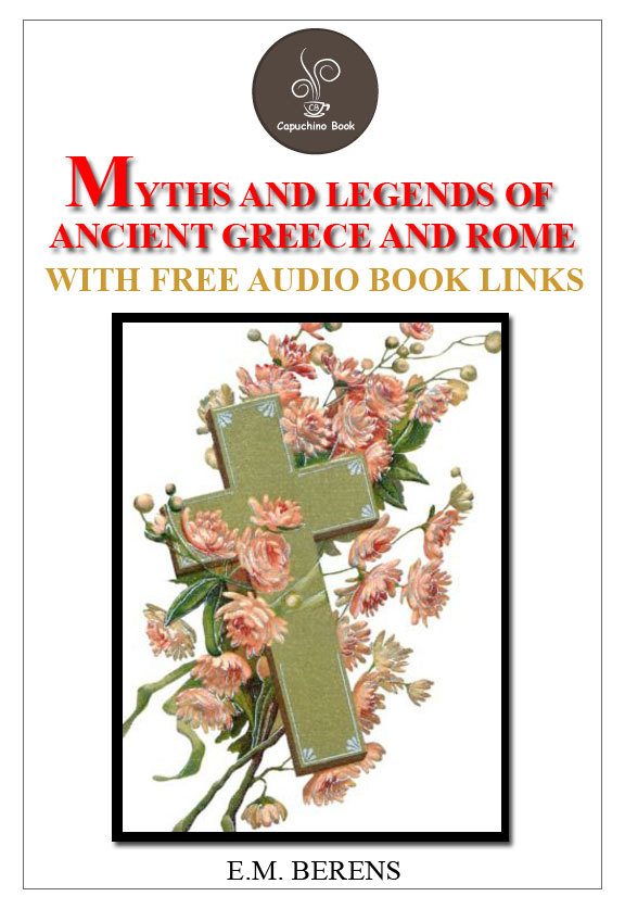 The myths and legends of ancient Greece and Rome (FREE Audiobook Included!)