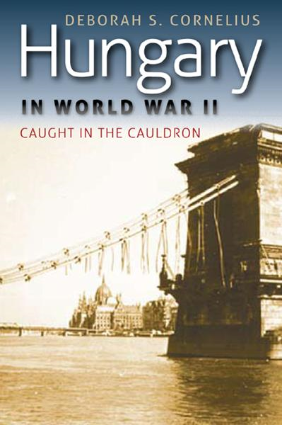 Hungary in World War II : Caught in the Cauldron