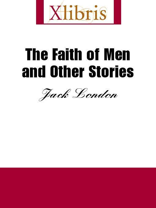 Jack London - The Faith of Men and Other Stories
