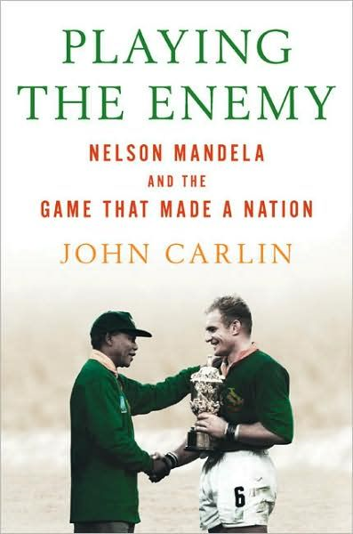 Playing the Enemy: Nelson Mandela and the Game That Made a Nation By: John Carlin