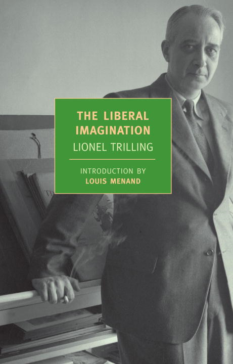 The Liberal Imagination By: Lionel Trilling