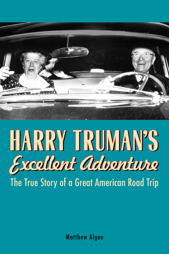 Harry Truman's Excellent Adventure By: Matthew Algeo