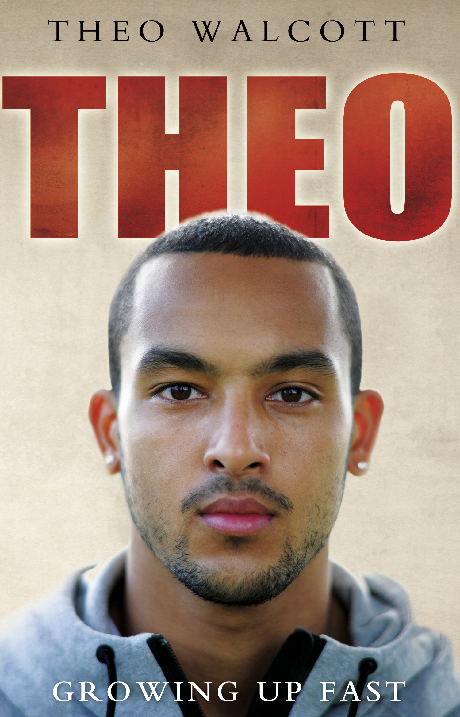 Theo: Growing Up Fast By: Theo Walcott