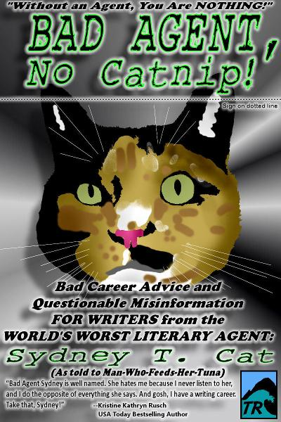 Bad Agent, No Catnip! Bad Career Advice and Questionable Misinformation from the World's Worst Literary Agent, Sydney T. Cat