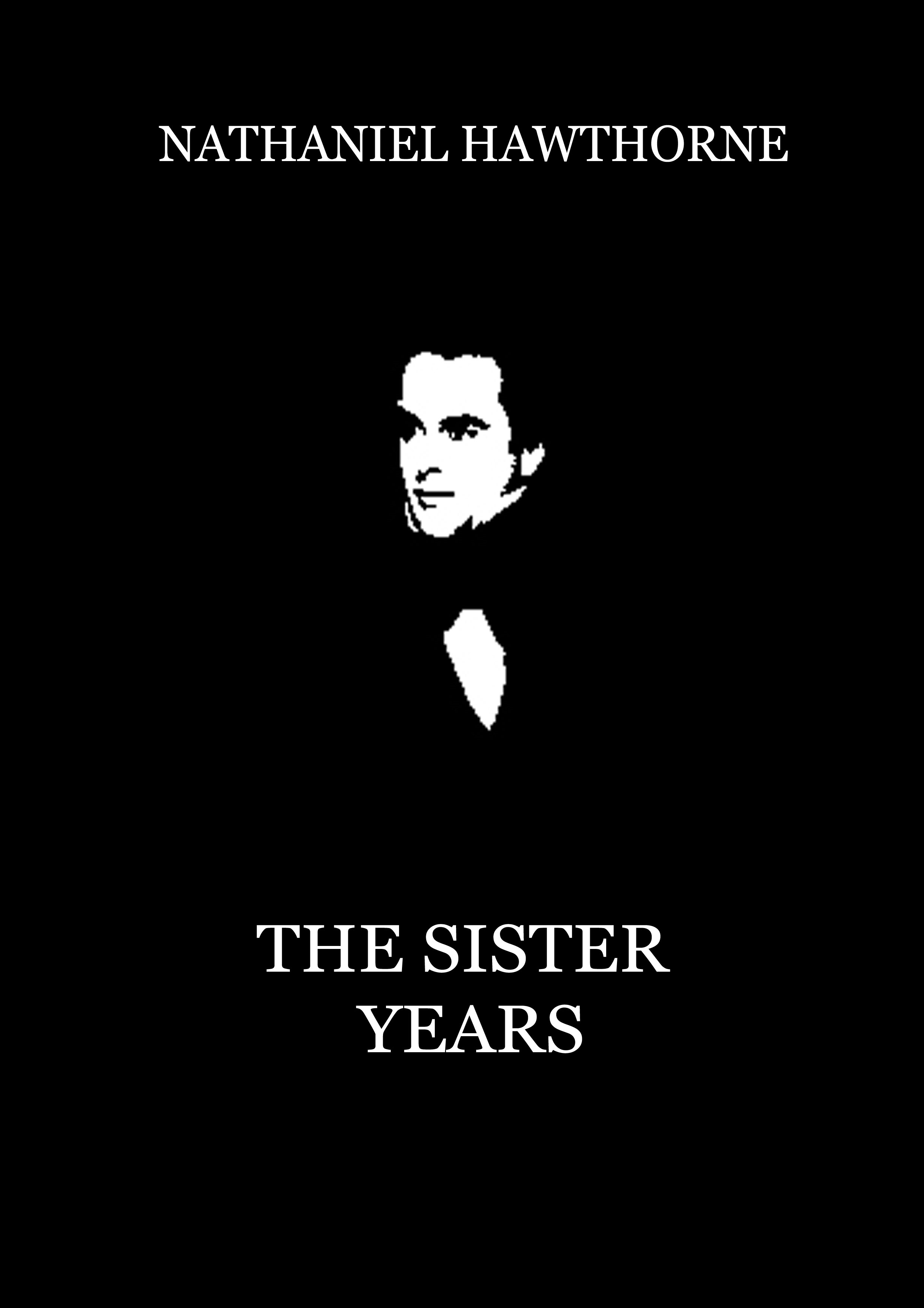 Nathaniel Hawthorne - The Sister Years