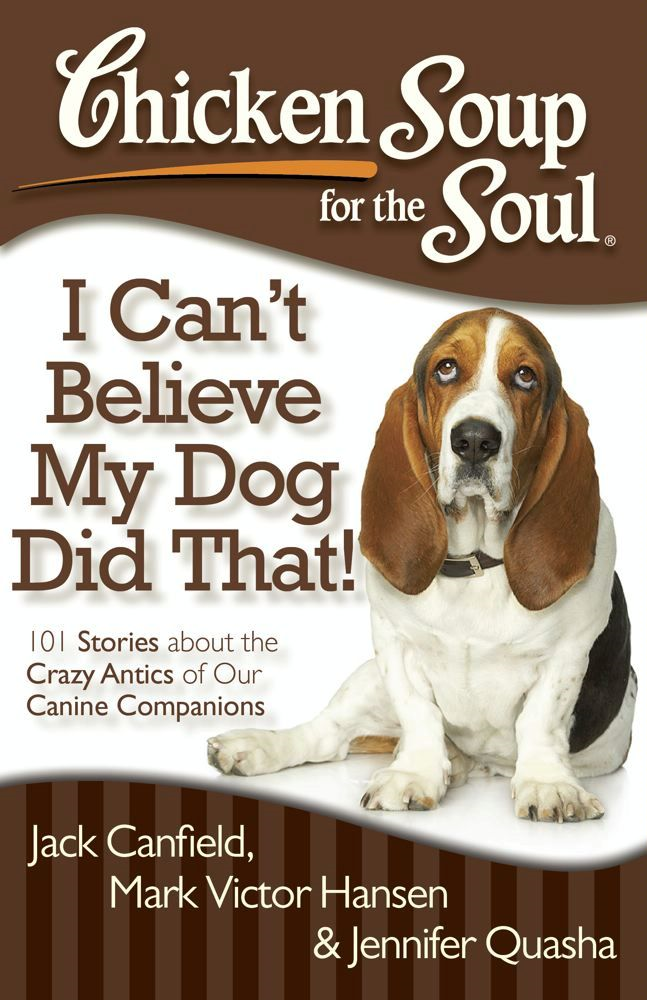Chicken Soup for the Soul: I Can't Believe My Dog Did That! By: Jack Canfield,Jennifer Quasha,Mark Victor Hansen