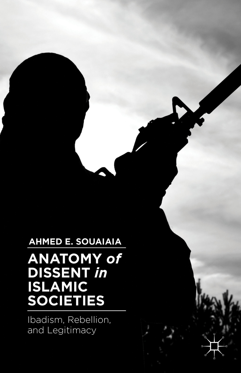 Anatomy of Dissent in Islamic Societies Ibadism,  Rebellion,  and Legitimacy
