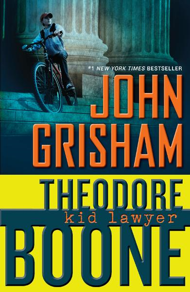 Theodore Boone: Kid Lawyer By: John Grisham