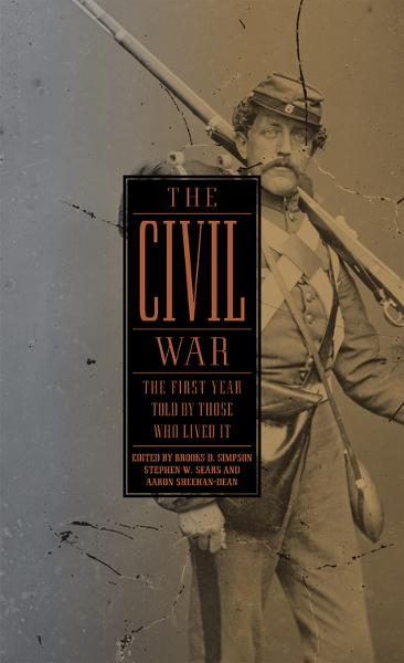 The Civil War: The First Year Told by Those Who Lived It By: