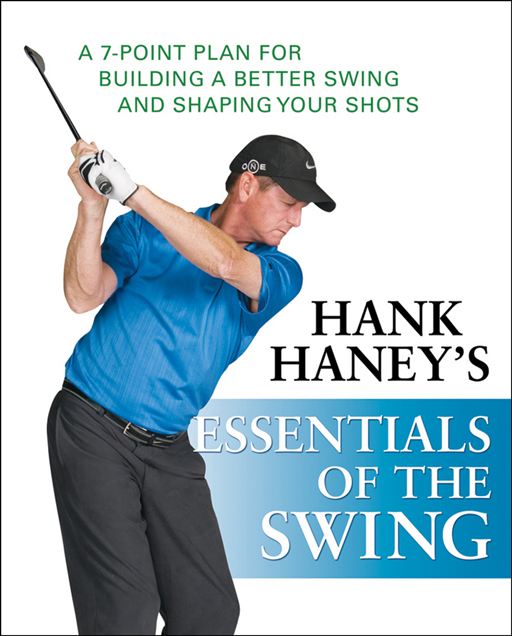Hank Haney's Essentials of the Swing By: Hank Haney