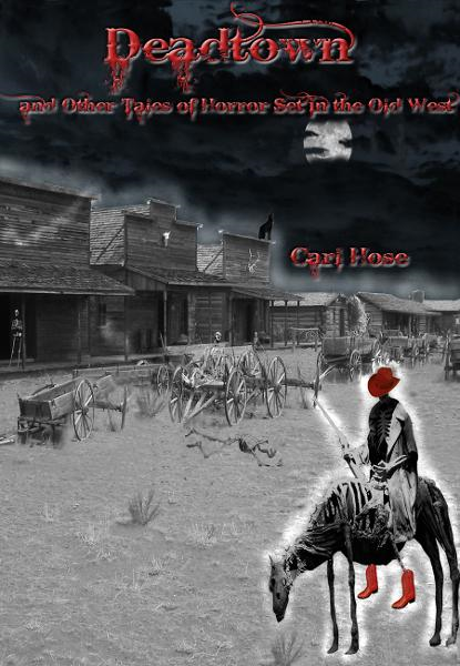 Deadtown and Other Tales of Horror Set in the Old West By: Carl Hose