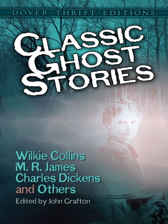 Classic Ghost Stories by Wilkie Collins, M. R. James, Charles Dickens and Others By: John Grafton