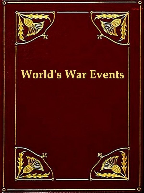 World's War Events, Recorded by Statesmen, Commanders, Historians and by Men Who Fought or Saw the Great Campaigns, Volumes I-III Complete [Illustrated]
