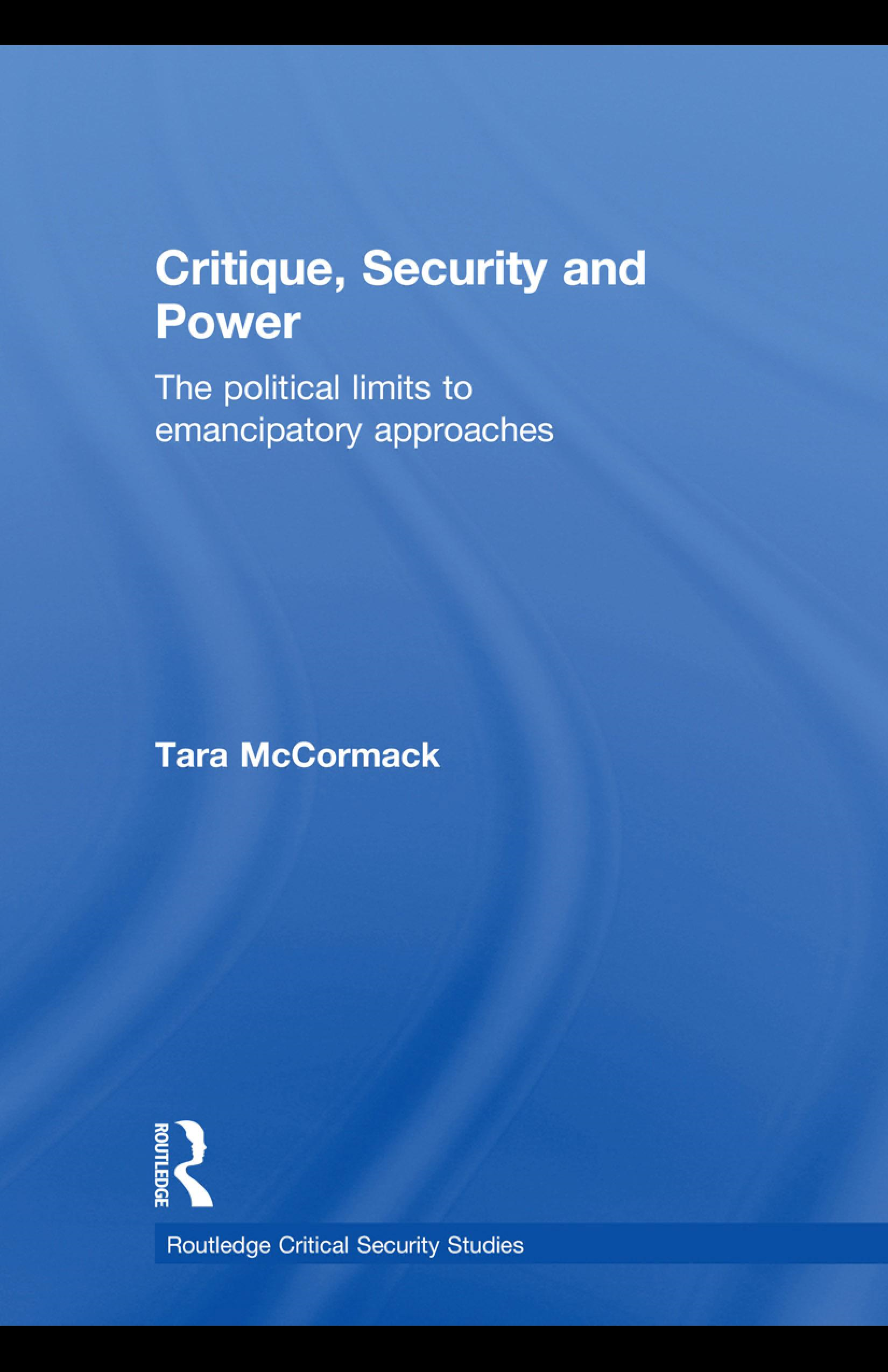 Critique, Security and Power: The Political Limits to Emancipatory Approaches