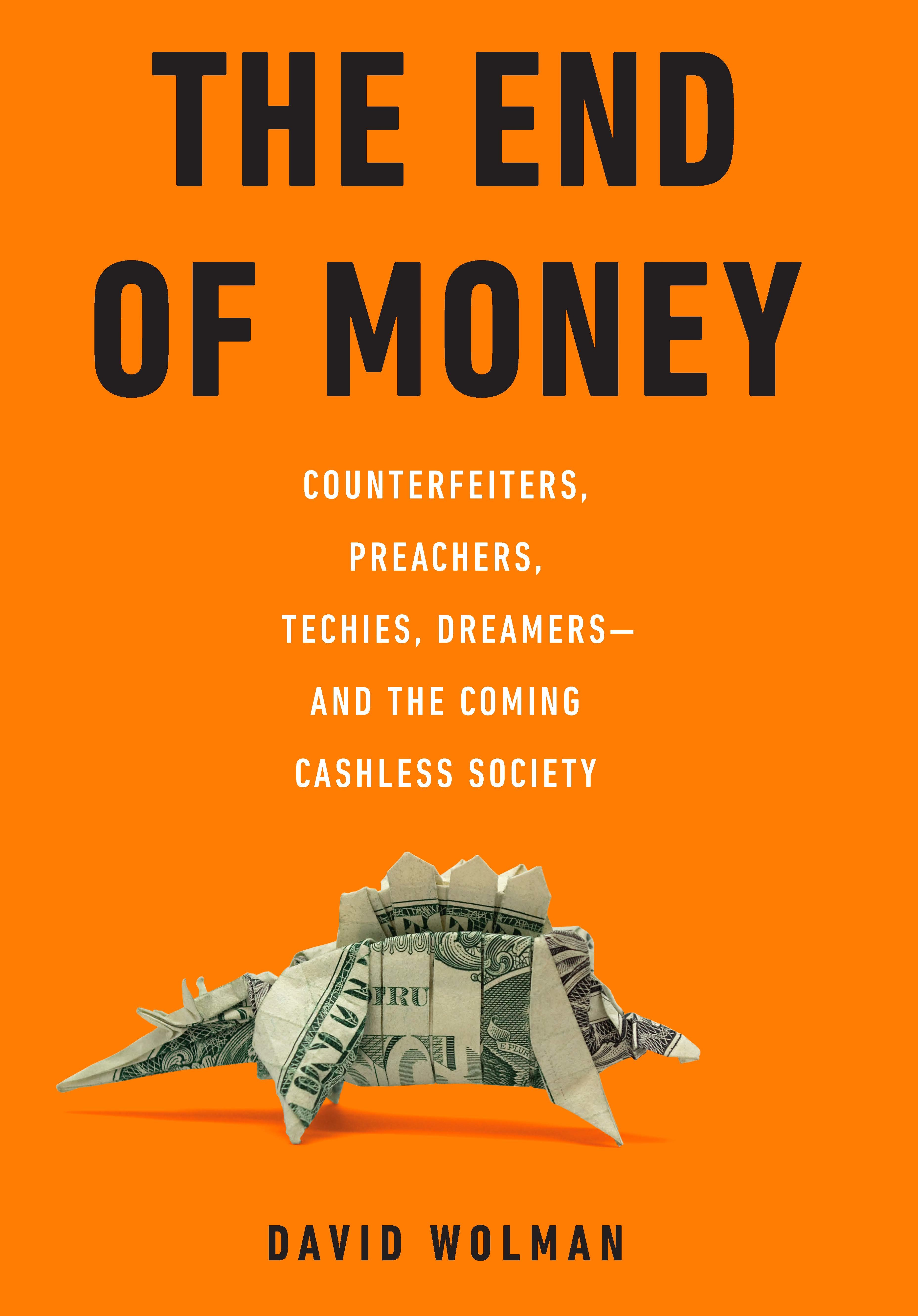 The End of Money By: David Wolman