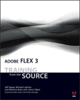 Adobe Flex 3: Training from the Source By: James Talbot,Jeff Tapper,Matthew Boles,Michael Labriola