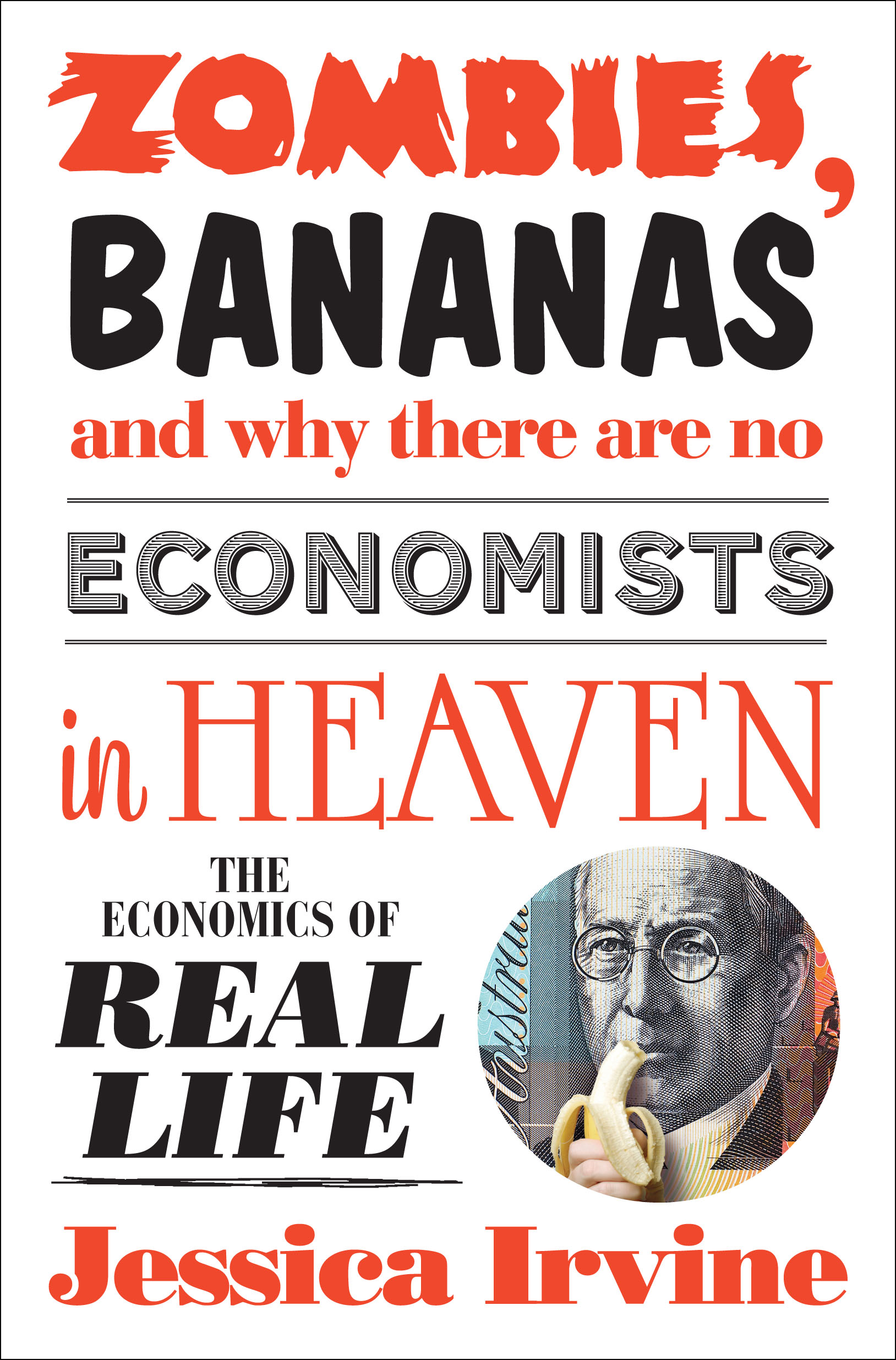 Zombies, Bananas and Why There Are No Economists in Heaven By: Jessica Irvine