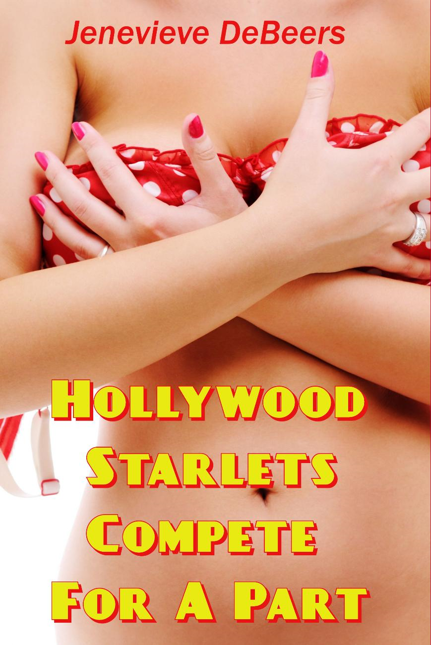 Hollywood Starlets Compete for a Part By: Jenevieve DeBeers