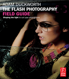 The Flash Photography Field Guide Shaping the light to suit your photographs