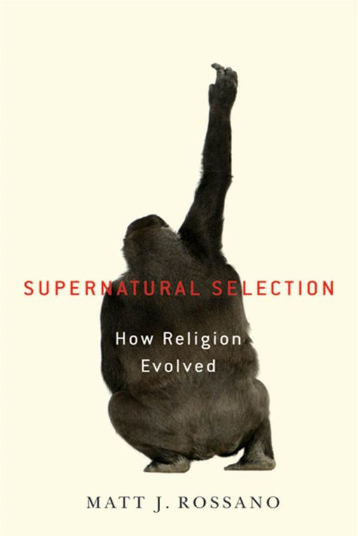Supernatural Selection : How Religion Evolved By: Matt Rossano