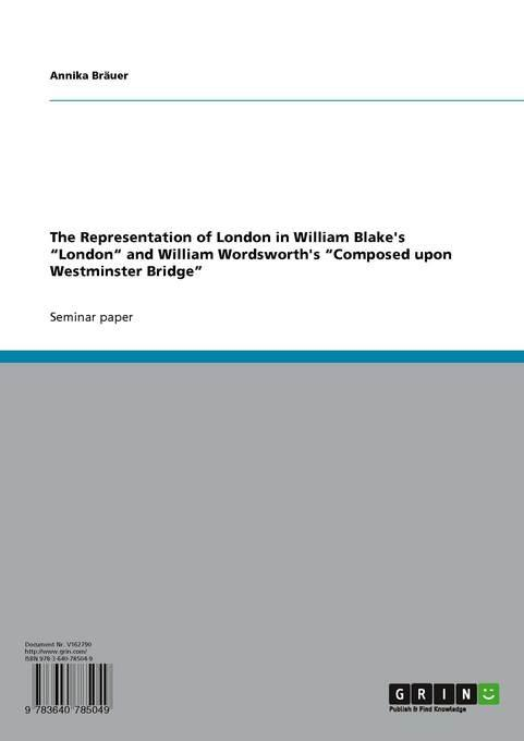 The Representation of London in William Blake's 'London' and William Wordsworth's  'Composed upon We