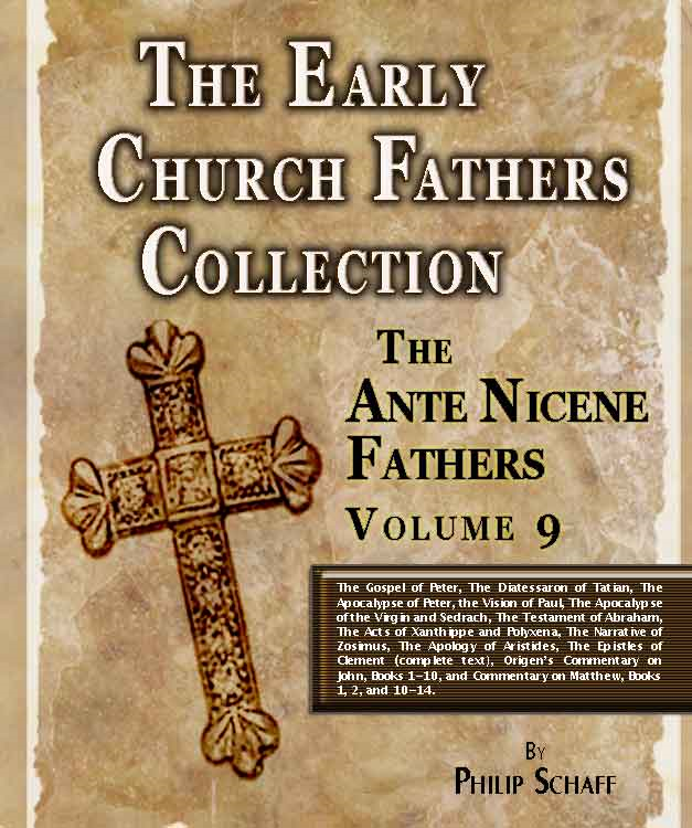 Early Church Fathers - Ante Nicene Fathers Volume 9-Gospel of Peter, Diatessaron of Tatian, Apocalypse of Peter, Vision of Paul, Apocalypse of Virgin & Sedrach, Testament of Abraham, Acts of Xanthippe & Polyxena, Narrative of Zosimus, Apology of Aris