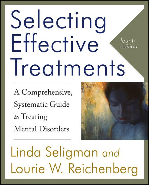 Selecting Effective Treatments By: Linda Seligman,Lourie W. Reichenberg
