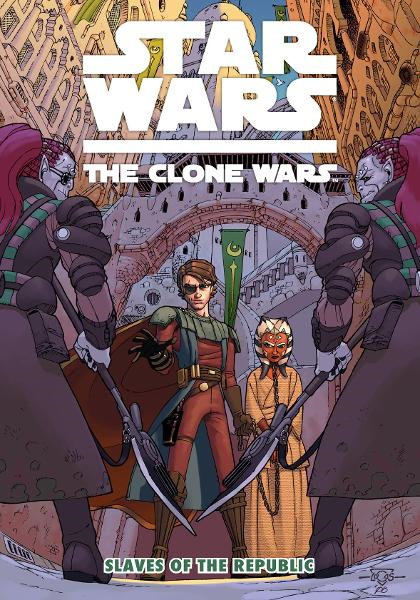 Star Wars: The Clone Wars Vol. 1  Slaves of the Republic By: Henry Gilroy, Scott Hepburn (Penciller), Ramón Pérez (Penciller), Lucas Marangon (Penciller), Dan Parsons (Inker), Michael E. Wiggam (Colorist)