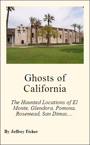 Ghosts of California: The Haunted Locations of El Monte, Glendora, Pomona, Rosemead, San Dimas, San Gabriel and West Covina