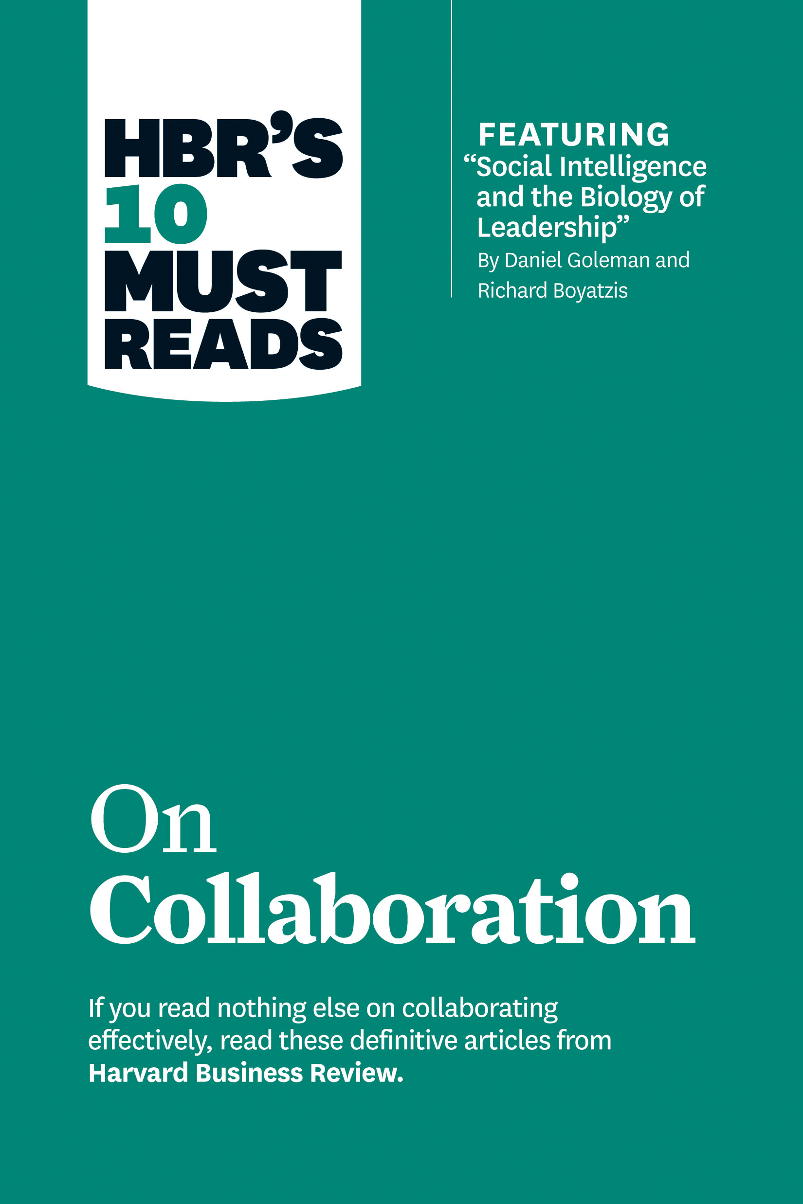 "HBR's 10 Must Reads on Collaboration (with featured article ""Social Intelligence and the Biology of Leadership,"" by Daniel Goleman and Richard Boyatzis) By: Harvard Business Review"