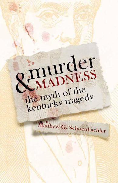 Murder and Madness By: Matthew G. Schoenbachler