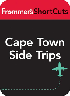 Cape Town Side Trips, South Africa, including the Whale Coast and Winelands Frommer's ShortCuts